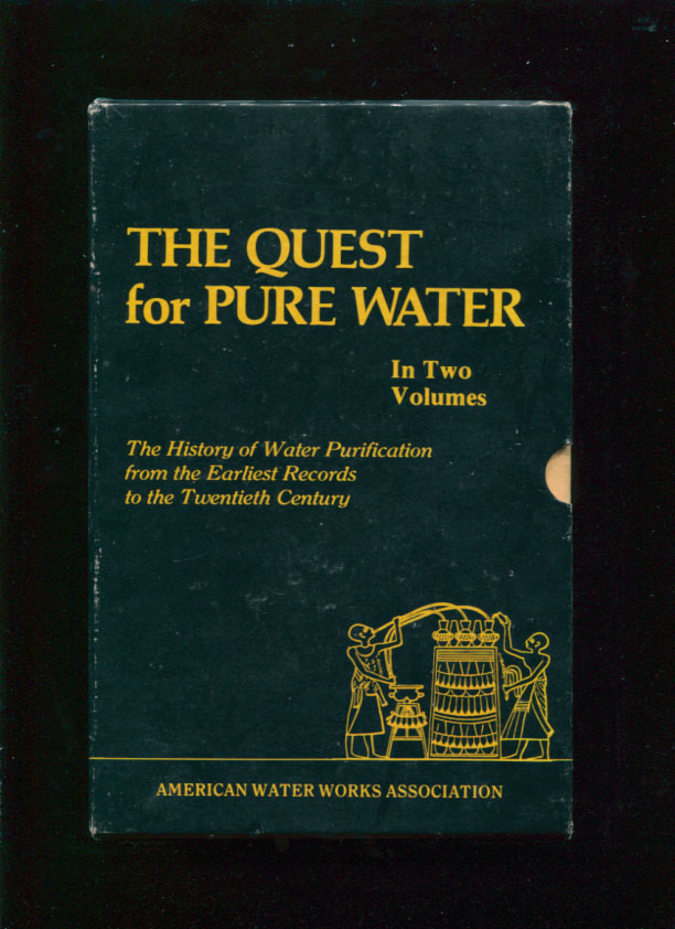 The quest for pure water : the history of water purification from the earliest records to the twentieth century. M. N. Baker, Michael J. Taras, Moses Nelson.