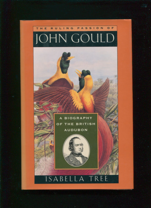 The ruling passion of John Gould :; a biography of the British Audubon. Isabella Tree, 1964-.