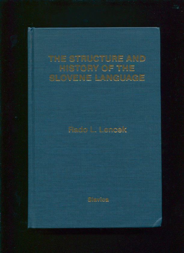 The structure and history of the Slovene language. Rado L. Lencek.
