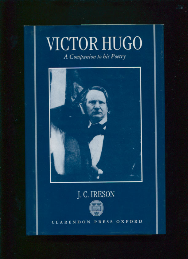 Victor Hugo; A Companion to his Poetry (I). J. C. Ireson.