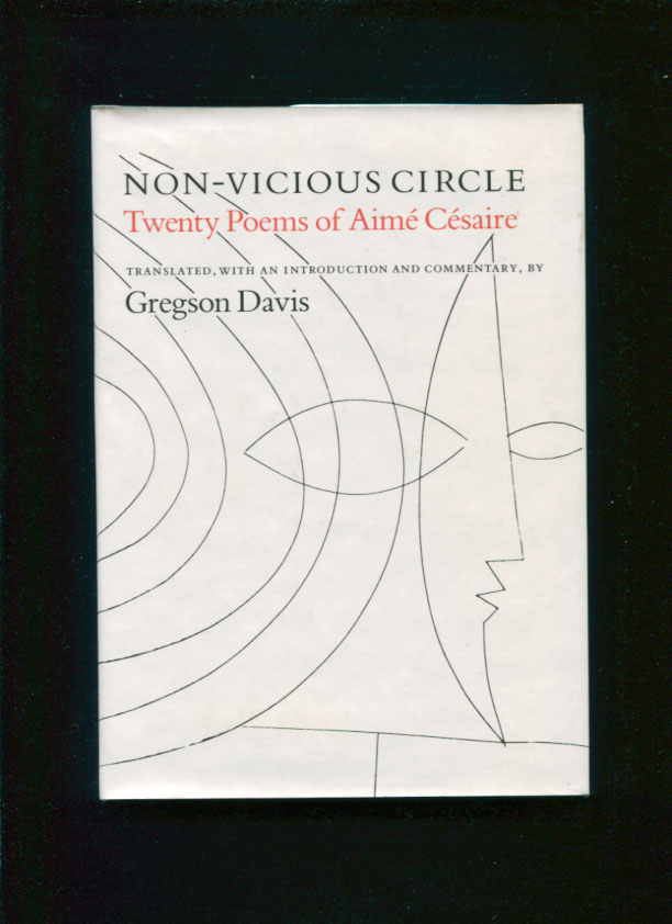 Non-vicious circle : twenty poems of Aimé Césaire; translated, with an introduction and commentary by Gregson Davis. Aimé. Davis Césaire, Gregson.