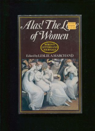 Alas! the love of women!; His Letters and journals ;; v. 3; 1813-1814 ; edited by Leslie A....