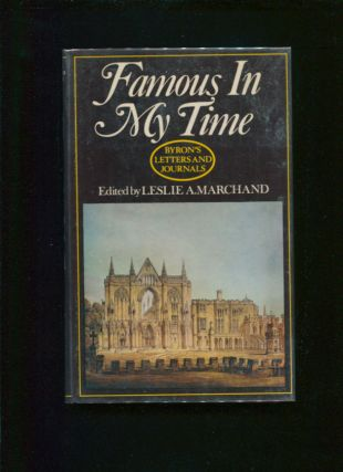 Famous in my time; His Letters and journals ;; v. 2; 1810-1812 ; edited by Leslie A. Marchand....