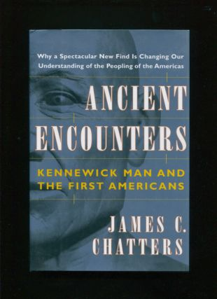 Ancient encounters :; Kennewick Man and the first Americans. James C.  Chatters