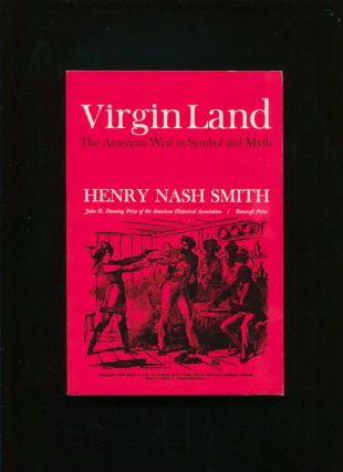 Virgin land;; The American West as symbol and myth. Henry Nash Smith