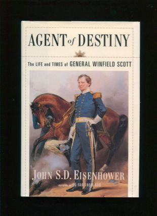 Agent of destiny :; the life and times of General Winfield Scott. John S. D. Eisenhower