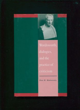 Wordsworth, dialogics, and the practice of criticism. Don H.  Bialostosky