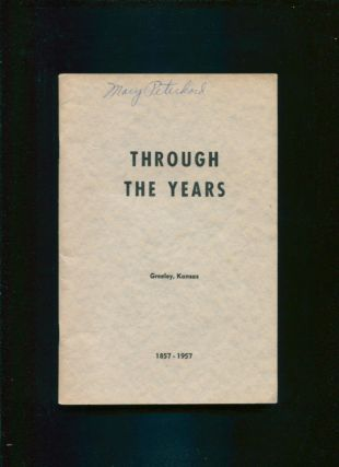 Through the Years; An informal narrative of the settlement and founding of Greeley, Kansas, and...
