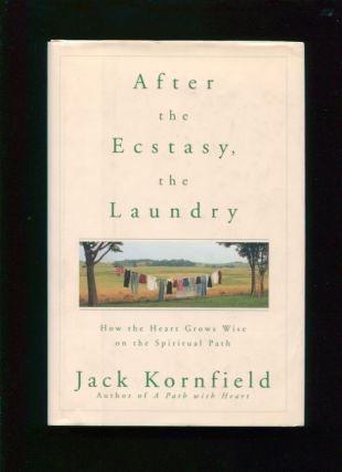 After the ecstasy, the laundry :; how the heart grows wise on the spiritual path. Jack Kornfield