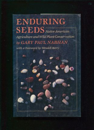 Enduring seeds : native American agriculture and wild plant conservation. Gary Paul Nabhan