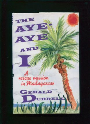 The aye-aye and I : a rescue mission in Madagascar. Gerald Durrell