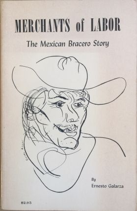 Merchants of labor :; the Mexican bracero story : an account of the managed migration of Mexican...
