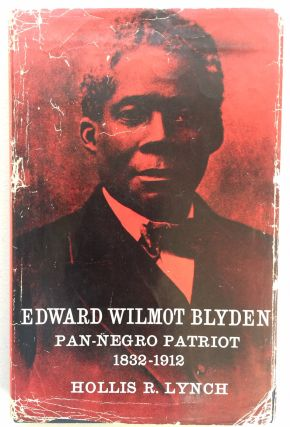 Edward Wilmot Blyden :; Pan-Negro patriot 1832-1912