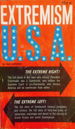 Extremism U.S.A.; the facts behind America's radical political movements. John L. Carpenter